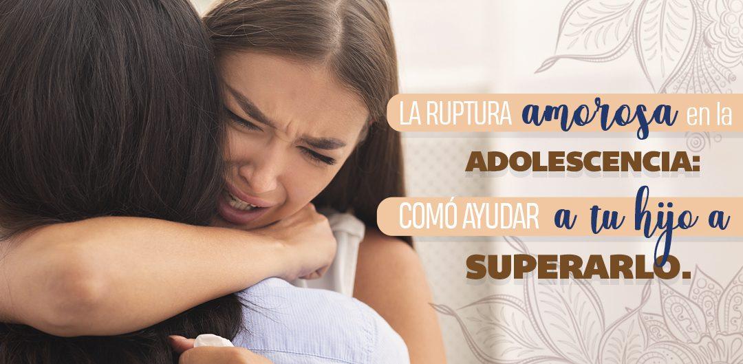 Ruptura amorosa en la adolescencia: cómo ayudar a tu hijo a superarlo