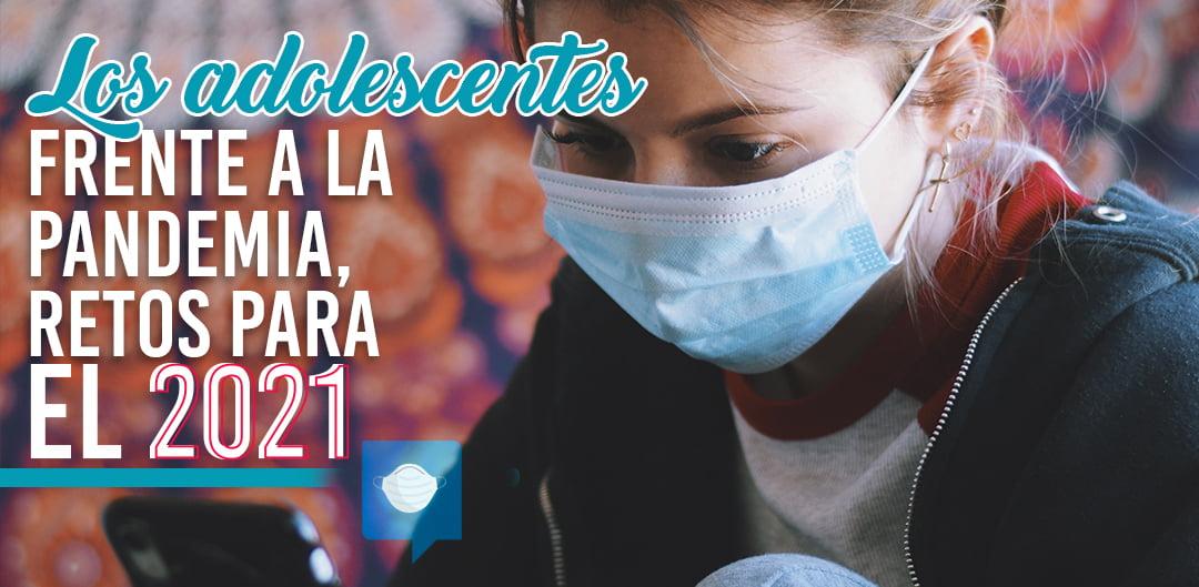Los adolescentes frente a la pandemia, retos para el 2021
